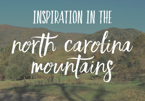 The beautiful, inspiring North Carolina countryside. Mountains.