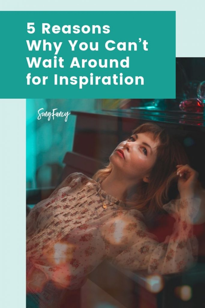 5 Reasons Why You Can't Wait Around for Inspiration On SongFancy, songwriting tips and inspiration for the contemporary lady singer songwriter