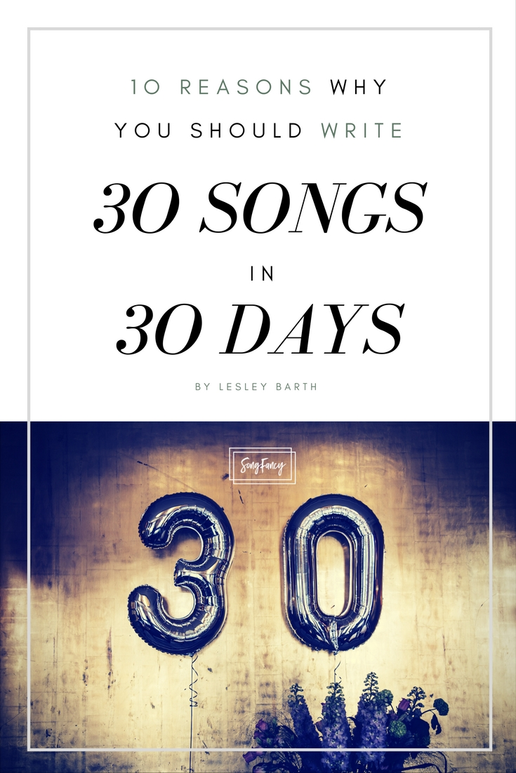 10 Reasons Why You Should Write 30 Songs In 30 Days