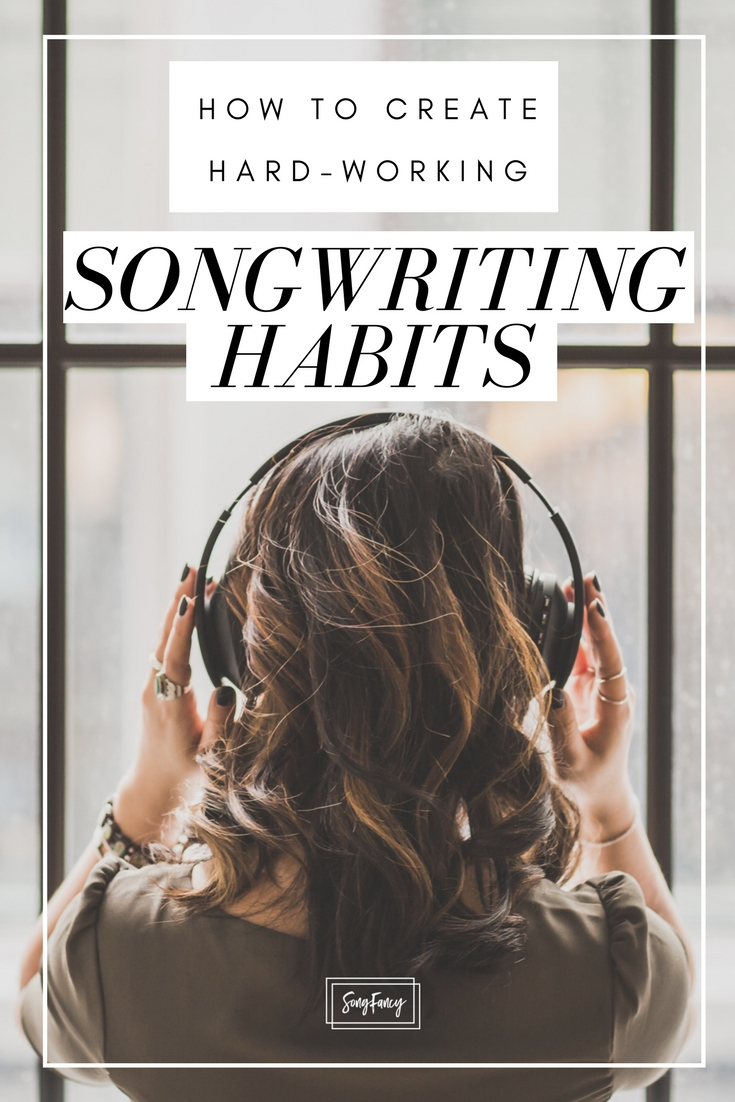 How to create hard-working songwriting habits . _SongFancy, songwriting tips and inspiration for the contemporary lady songwriter