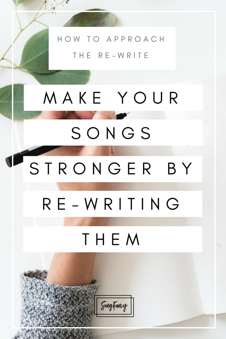 How to make your songs stronger with a re-write _SongFancy, songwriting tips and inspiration for the contemporary lady songwriter