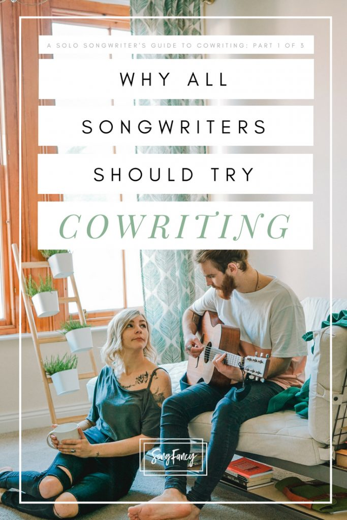 A Solo Songwriter's Introduction to Cowriting_ The Benefits, and Why All Songwriters Should Cowrite _ SongFancy, songwriting tips and inspiration for the contemporary singer songwriter