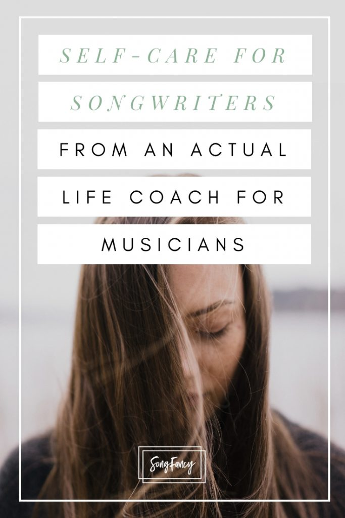 Self-Care for Songwriters and Creatives From an Actual Life Coach for Musicians | SongFancy, songwriting tips and inspiration for the contemporary lady singer songwriter
