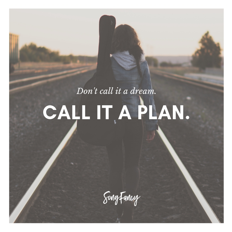 Don't call it a dream, call it a plan. _ SongFancy, songwriting tips and inspiration for the contemporary singer songwriter (1)