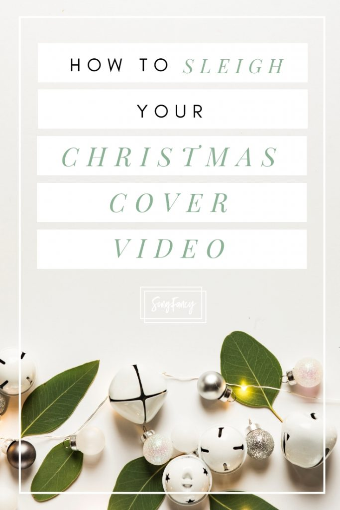How to Sleigh your Christmas Cover Song Video | SongFancy, songwriting tips and inspiration for the contemporary lady singer songwriter