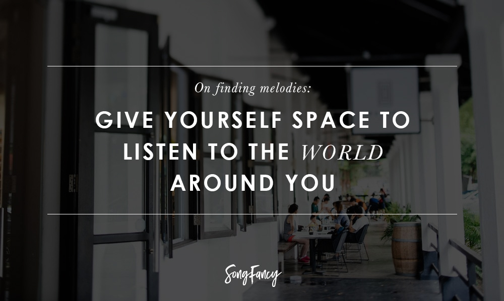 6 tips for finding melodies in the space around you | SongFancy