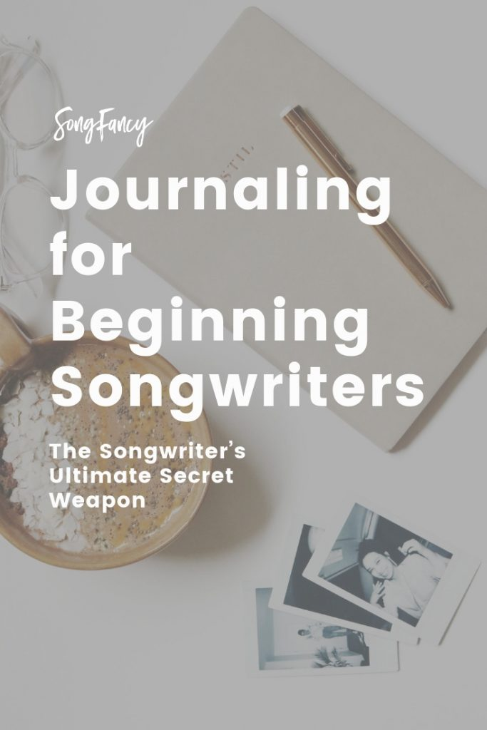 Journaling for Beginning Songwriters: The Songwriter's Ultimate Secret Weapon on SongFancy.com