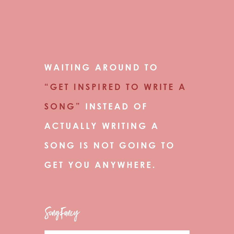 "Waiting around to ""get inspired to write a song"" instead of actually writing a song is not going to get you anywhere. On SongFancy.com"