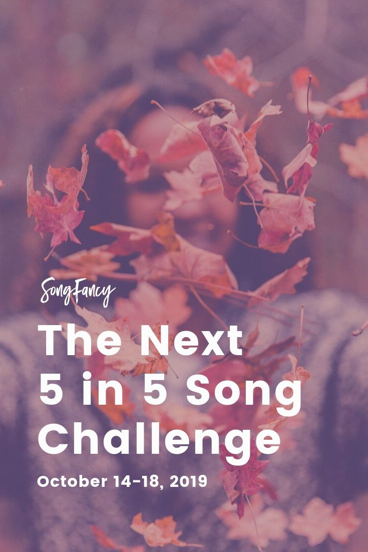 The next 5 in 5 Song Challenge is October 14-18 2019 from SongFancy