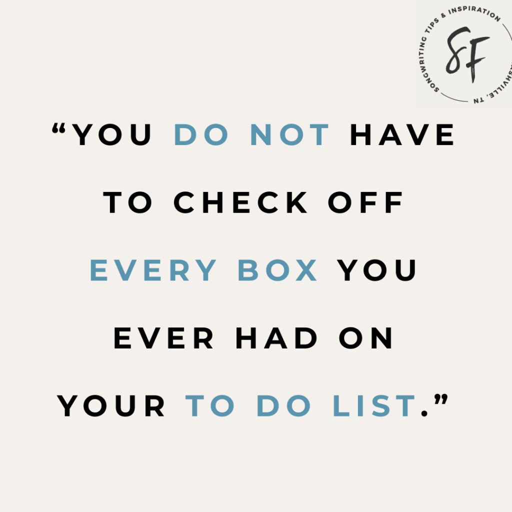 You do not have to check off every box on your to do list.
