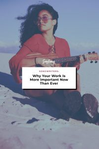 Songwriters: Why Your Work Is More Important Now Than Ever | On SongFancy.com