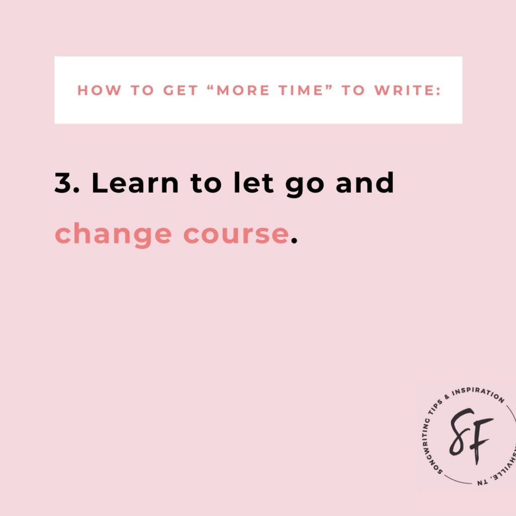 "How to ""Make more time"" for writing: Step 3, learn to let go and change course. 