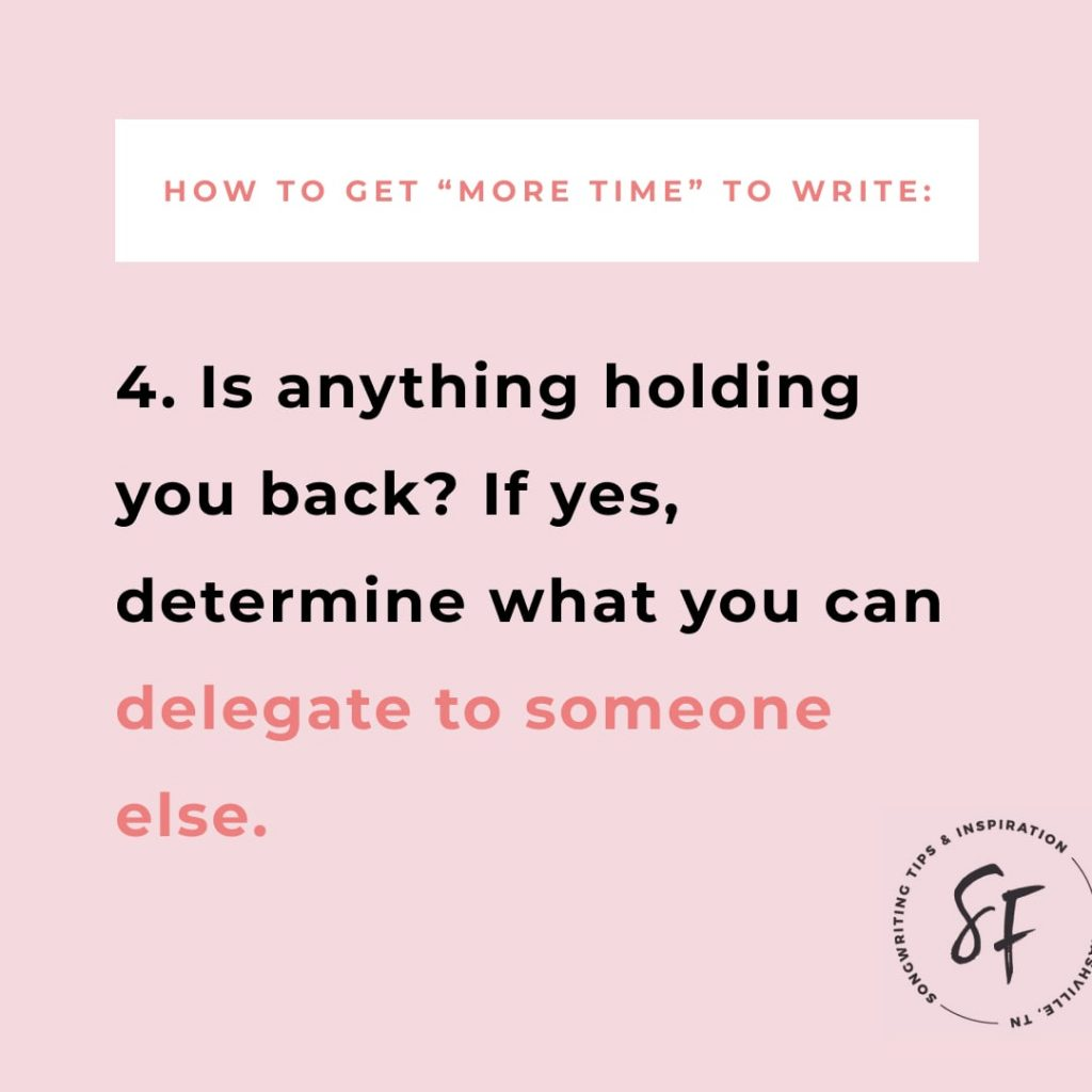 "How to ""make more time"" for writing: Step 4, is there anything holding you back that you can delegate? 