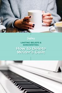 Writer's guilt can plague us our whole lives. But we can get rid of our limiting beliefs around our songwriting. Here's how to start! | From SongFancy.com