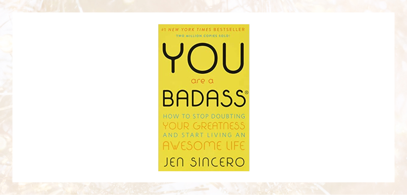 You Are A Badass, by Jen Sincero