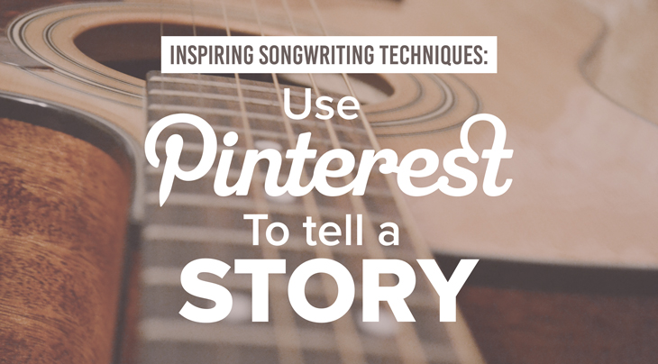 inspiring-songwriting-techniques-use-pinterest-to-tell-a-story