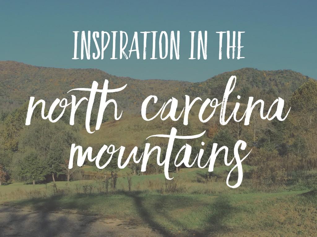 The beautiful, inspiring North Carolina countryside. Mountains.