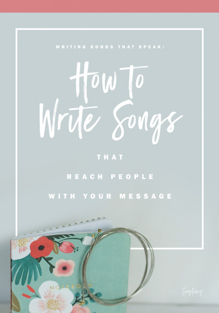 How to write songs that spealk: Drawing people into your world with clear, open songwriting. | SongFancy.com