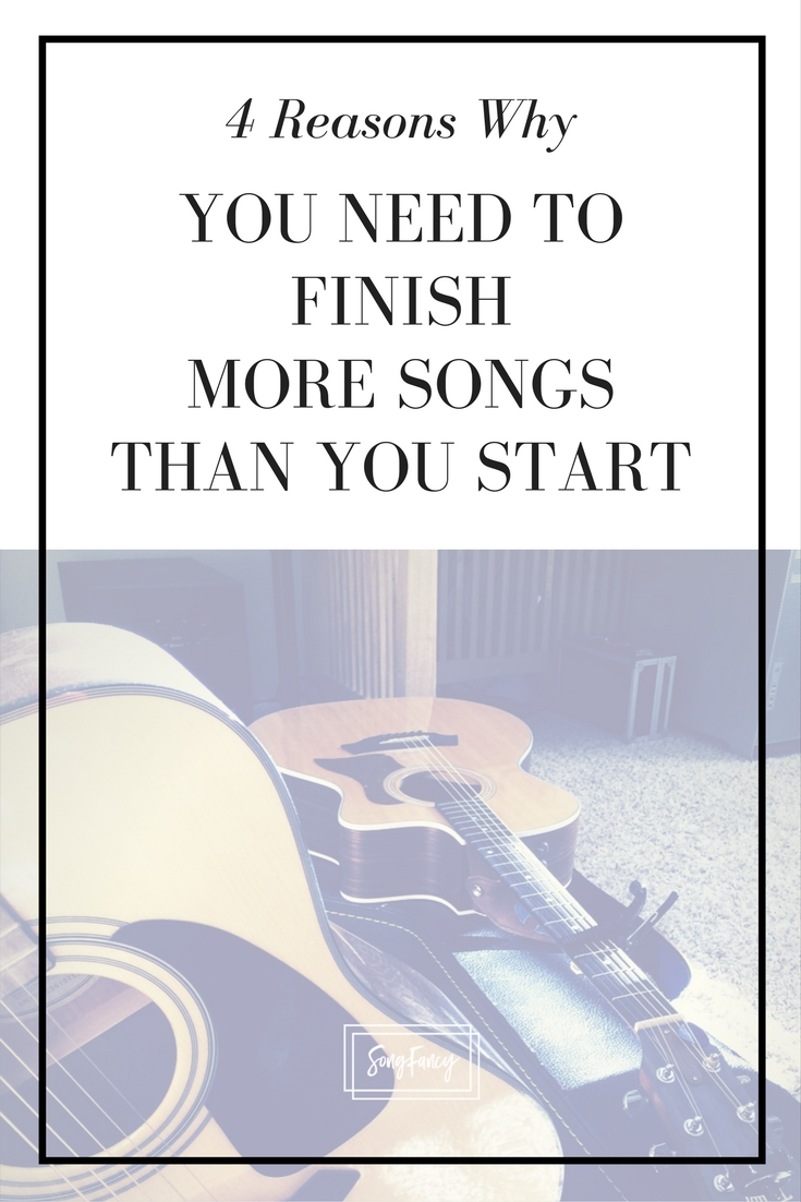 Why you need to finish songs - all the way through! From beginning to end.   SongFancy.com