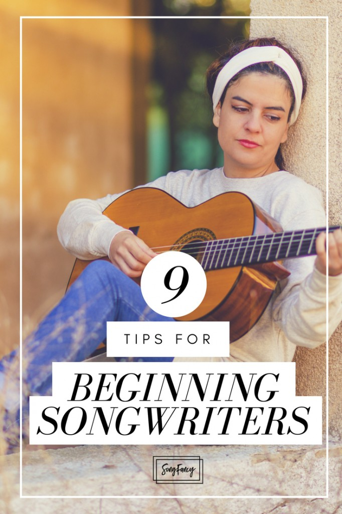 9 Tips for Beginning Songwriters - SongFancy, songwriting tips & inspiration for the contemporary lady songwriiter