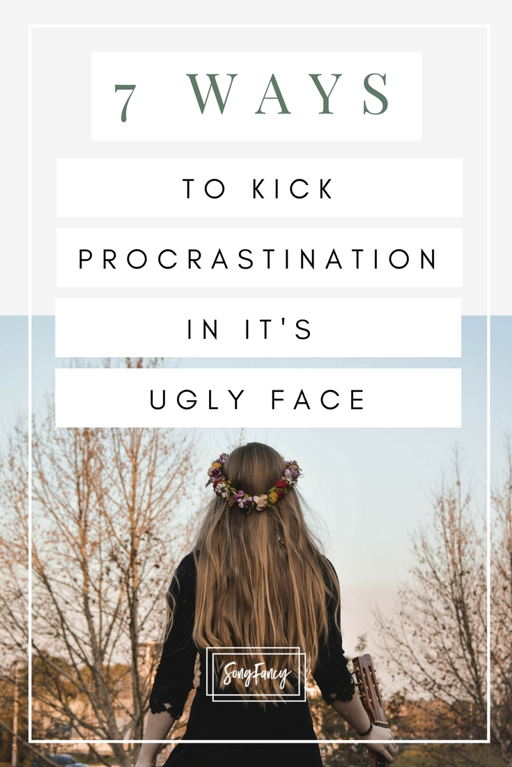 7 ways to kick PROCRASTINATION in it's UGLY FACE. || SongFancy, songwriting tips and inspiration for the contemporary songwriter.