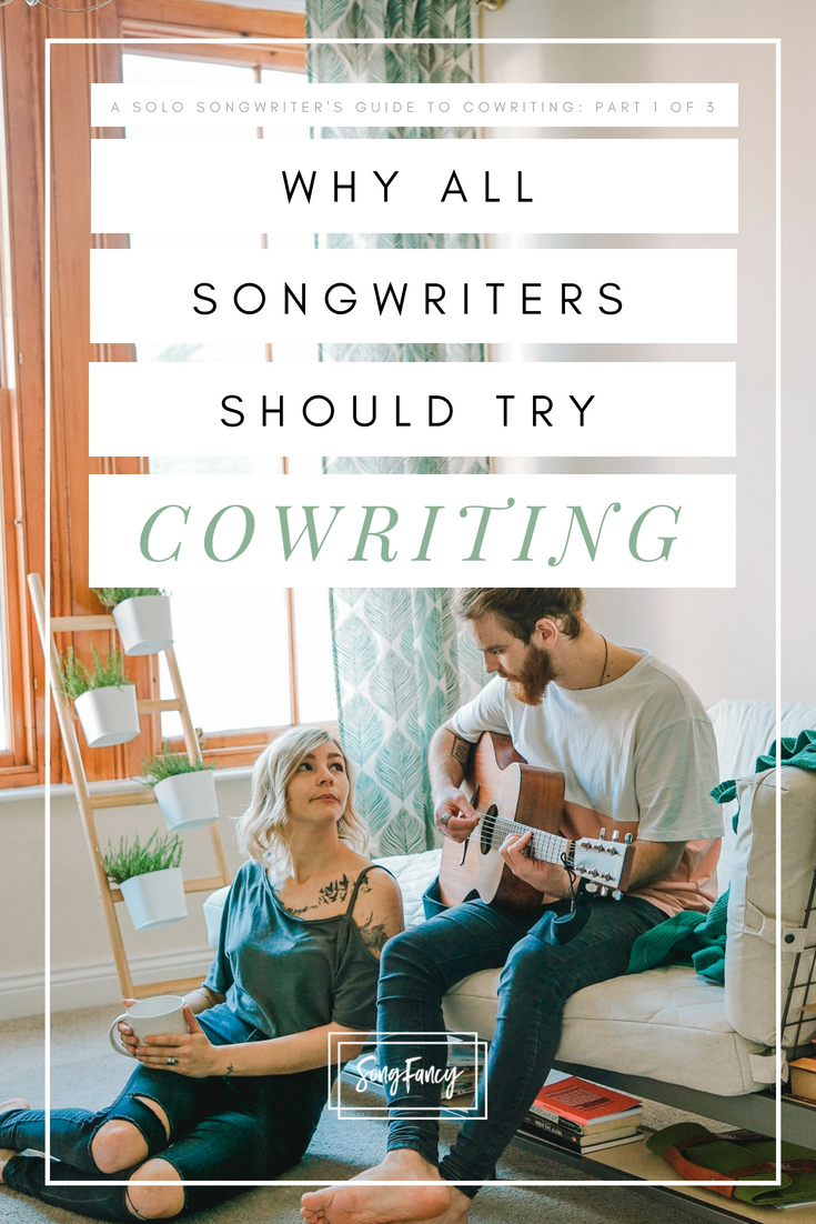 A Solo Songwriter's Introduction to Cowriting-The Benefits, and Why All Songwriters Should Cowrite-SongFancy