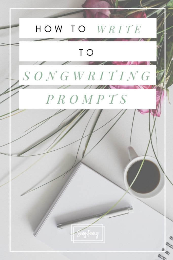 How to Write to Songwriting Prompts | SongFancy, songwriting tips and inspiration for the contemporary lady singer songwriter
