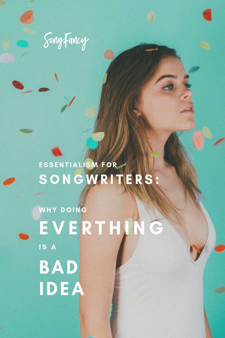 Essentialism for Songwriters: Why doing everything is a BAD idea | SongFancy, songwriting tips and inspiration for the contemporary lady singer songwriter