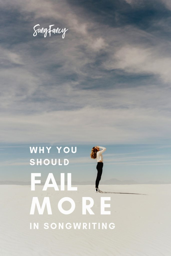 Why You Should Fail More in Songwriting | SongFancy, songwriting tips and inspiration for the contemporary lady singer songwriter