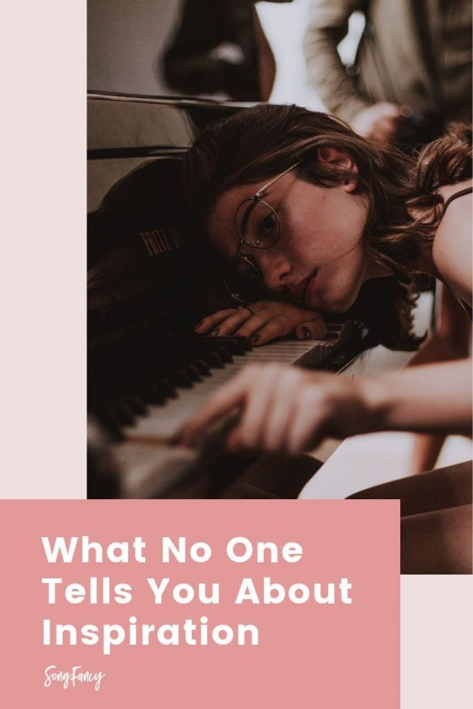 What No One Tells You About Inspiration - SongFancy, songwriting tips and inspiration for the contemporary lady singer songwriter